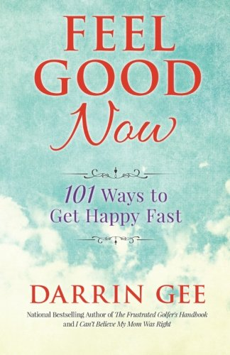 9781508756309: Feel Good Now: 101 Ways to Get Happy Fast