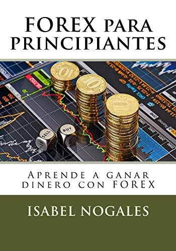 9781508756460: FOREX para principiantes: Aprende a ganar dinero con FOREX (Forex al alcance de todos) (Volume 1) (Spanish Edition)
