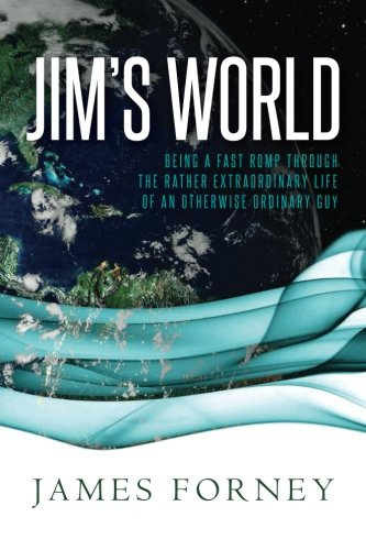 Jim's World: Being a fast romp through the rather extraordinary life of an otherwise ordinary ...