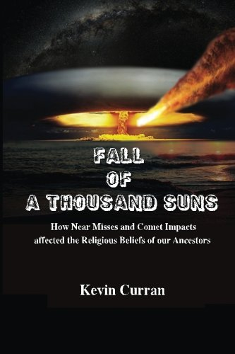 9781508757634: Fall of a Thousand Suns: How Near Misses and Comet Impacts affected the Religious Beliefs of our Ancestors