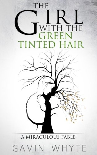 The Girl with the Green-Tinted Hair: A Miraculous Fable: Whyte, Gavin