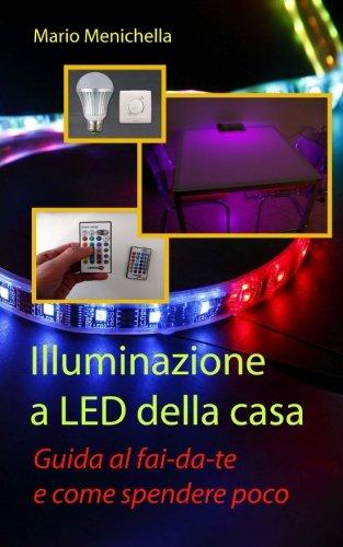 9781508761242: Illuminazione a LED della casa: Guida al fai-da-te e come spendere poco (Italian Edition)