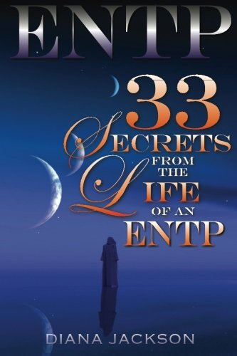 ENTP: 33 Secrets From The Life of an ENTP: Jackson, Diana