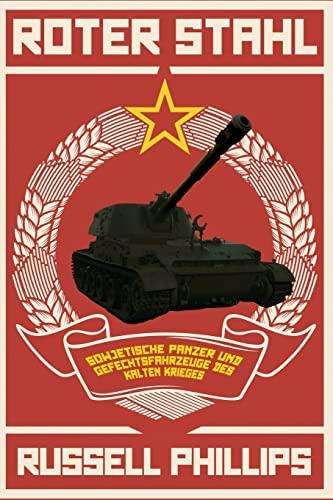 9781508762997: Roter Stahl: Sowjetische Panzer und Gefechtsfahrzeuge des Kalten Krieges