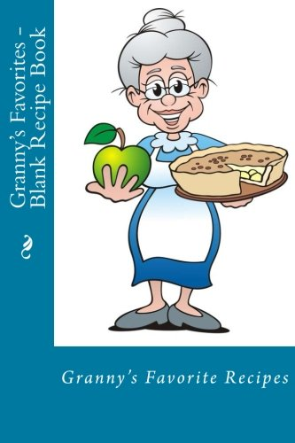 9781508763277: Granny's Favorites - Blank Recipe Book (Recipe Books)