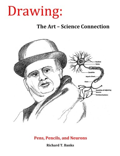 Drawing: The Art-Science Connection: Pens, Pencils, and Neurons: Banks, Richard T