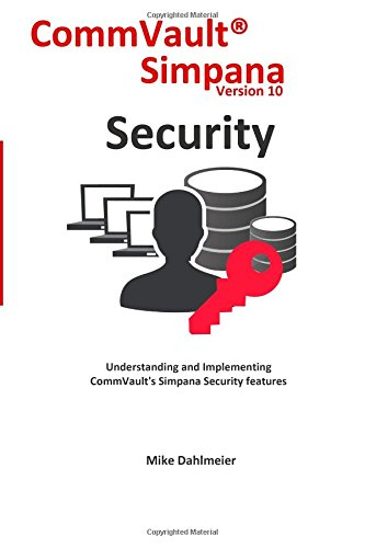 9781508765011: CommVault Simpana Security: Understanding and Implementing Simpana software security