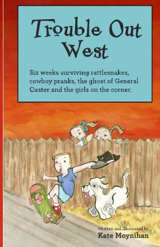 Trouble Out West: Six weeks surviving rattlesnakes,: Moynihan, Kate