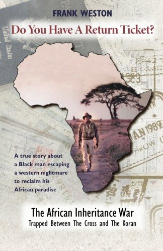 9781508767657: Do You Have A Return Ticket?: The African Inheritance War! The final chapter of People Of African Descent in exile and Africans in Africa escape from ... vast wealth and a united family future.