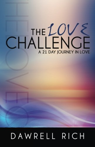 The Love Challenge: A 21 Day Journey in Love: Rich, Dawrell
