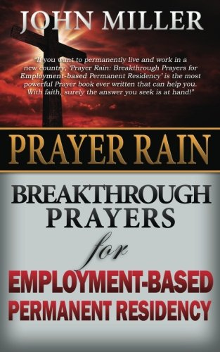 Prayer Rain: Breakthrough Prayers For Employment-Based Permanent Residency (Prayer Rain Series) (...