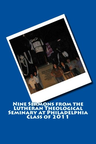 9781508769484: Nine Sermons from the Lutheran Theological Seminary at Philadelphia Class of 2011