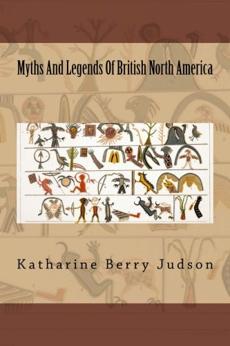 9781508770824: Myths And Legends Of British North America (Myths and Legends of the World) (Volume 1)