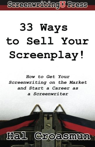 33 Ways to Sell Your Screenplay!: How to Get Your Screenwriting on the Market and Start a Career as...