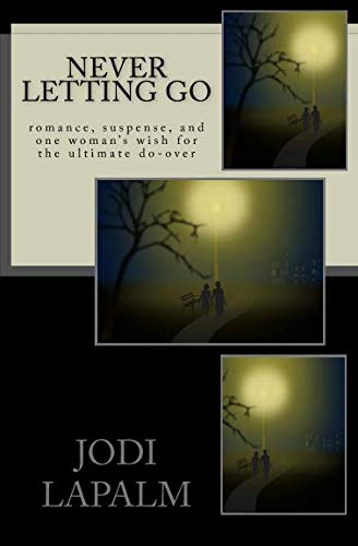 9781508772286: Never Letting Go: romance, suspense, and one woman's wish for the ultimate do-over
