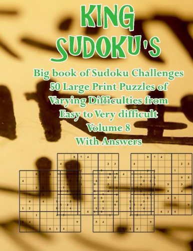 9781508772910: KING SUDOKU's Big book of Sudoku Challenges Volume 8: KING SUDOKU's Big book of Sudoku Challenges 50 Large Print Puzzles of Varying Difficulties from Easy to Very difficult Volume 1 With Answers