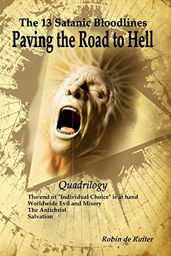 Stock image for The 13 Satanic Bloodlines: Paving the Road to Hell: The End of Individual Choice is at Hand - Worldwide Evil and Misery - The Antichrist - Salvation for sale by Ergodebooks