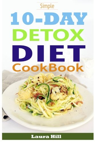 9781508779544: Simple 10-Day Detox Diet Cookbook: Burn the Fat, Lose weight Fast and Boost your Metabolism For Busy Mom