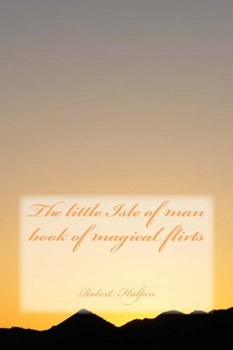 9781508782476: The little Isle of man book of magical flirts (Volume 39)