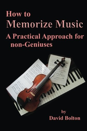 How to Memorize Music - A Practical: Bolton, MR David