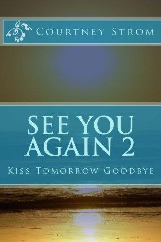 See You Again 2: Kiss Tomorrow Goodbye (Volume 2): Courtney Strom