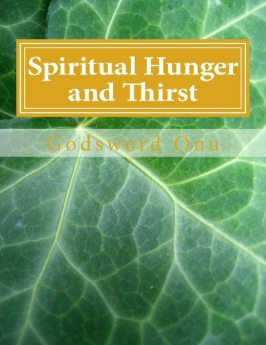 9781508788522: Spiritual Hunger and Thirst: Being Passionately Desirous of the Things of God