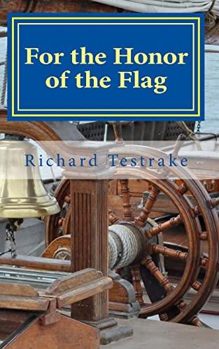 For the Honor of the Flag: A John Phillips Novel (War at Sea) (Volume 2): Testrake, Richard
