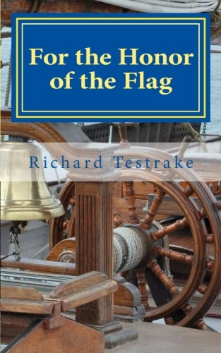 For the Honor of the Flag: A John Phillips Novel (War at Sea) (Volume 2): Testrake, Richard