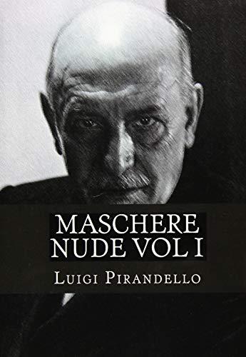 9781508792239: Maschere nude Vol I: Tutto il teatro di Pirandello (Volume 1) (Italian Edition)