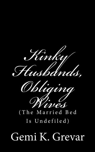 9781508793274: Kinky Husbands: Obliging Wives: (The Married Bed Is Undefiled)