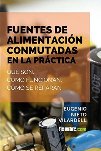 9781508796350: Fuentes de alimentación conmutadas en la práctica: Qué son, cómo funcionan, cómo se reparan (Spanish Edition)