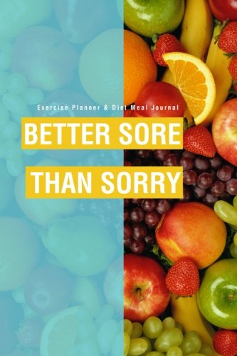 Exercise Planner & Diet Meal Journal: Better Sore Than Sorry: Readers, Lunar Glow