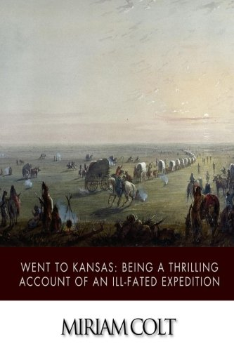 Went to Kansas; Being a Thrilling Account: Miriam Colt