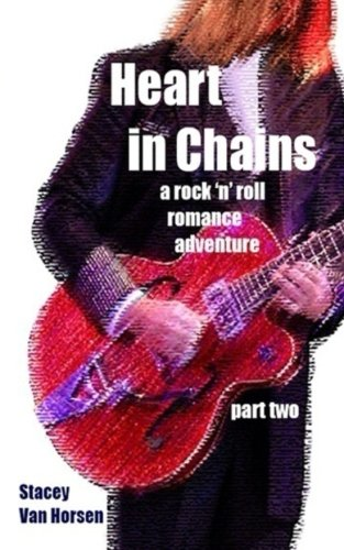 9781508799528: Heart in Chains: a rock 'n' roll romance adventure part two