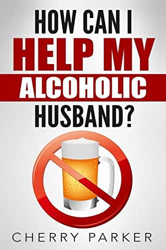 9781508799979: How Can I Help My Alcoholic Husband?