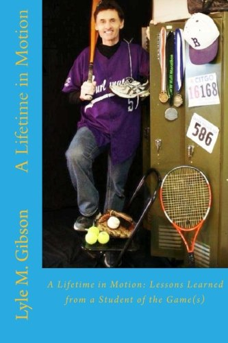 9781508800248: A Lifetime in Motion:: Lessons Learned From a Student of the Game(s)