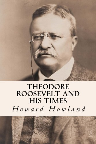 9781508800316: Theodore Roosevelt and His Times