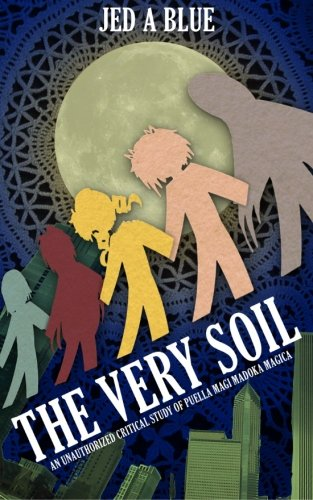 9781508800422: The Very Soil: An Unauthorized Critical Study of Puella Magi Madoka Magica