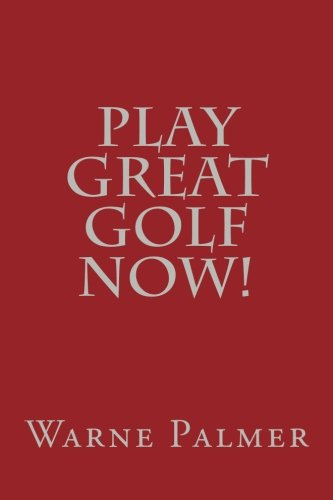 9781508802914: Play Great Golf Now!