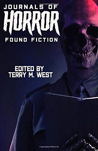 Journals of Horror: Found Fiction: West, Terry M.;