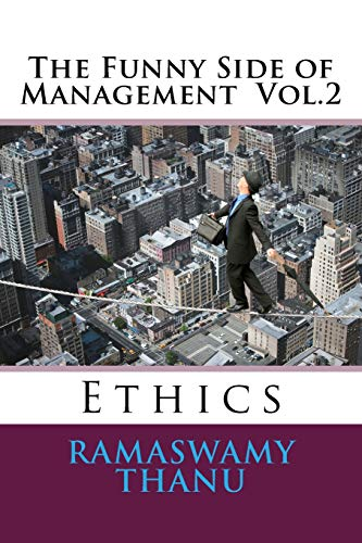 The Funny Side of Management  Vol.2: Ethics (Volume 2): Thanu, Ramaswamy