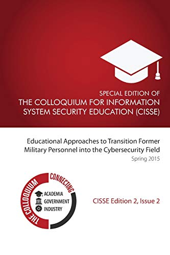 9781508808671: Special Edition of The Colloquium for Information Systems Security Education: Educational Approaches To Transition Former Military Personnel into the Cyber Security Field (Edition Two) (Volume 2)