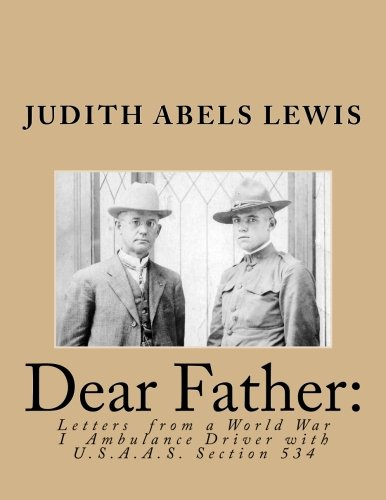 9781508809494: Dear Father: Letters from a World War I Ambulance Driver: With U.S.A.A.S. Section 534