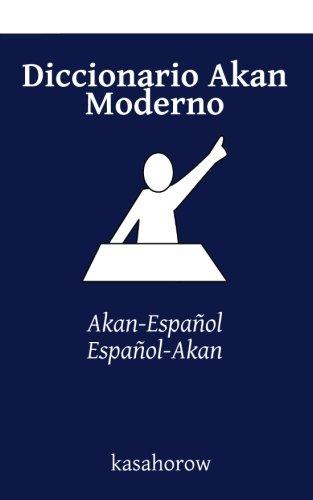 9781508810872: Diccionario Akan Moderno: Akan-Español, Español-Akan (Akan kasahorow) (Spanish Edition)