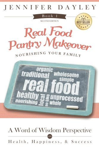 Real Food Pantry Makeover: Nourishing Your Family (Design Your Life) (Volume 1): Jennifer Dayley