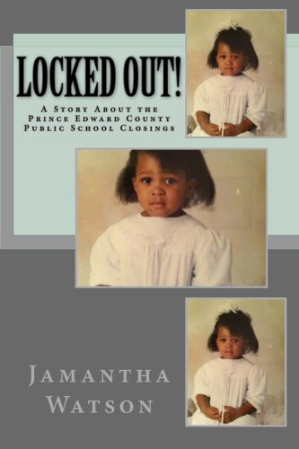 Locked Out!: A Story About the Prince Edward County Public School Closings: Jamantha Watson
