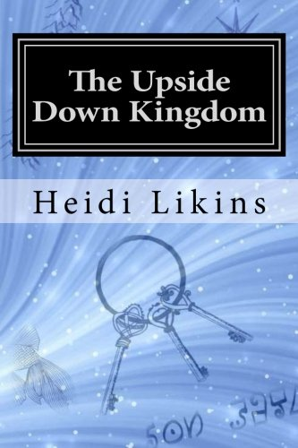The Upside Down Kingdom: The Land of Talsar - Book 2 (Volume 2): Heidi Likins