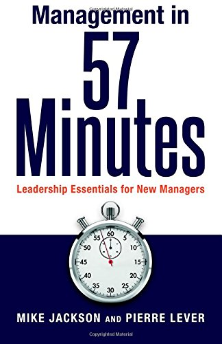 Management in 57 Minutes: Leadership Essentials for New Managers: Mike Jackson; Pierre Lever