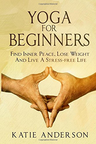 9781508817901: Yoga: Yoga For Beginners: Find Inner Peace, Lose Weight And Live A Stress-free Life (Yoga and Spirituality) (Volume 1)