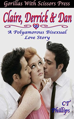 9781508819165: Claire, Derrick, & Dan: A Polyamorous Bisexual Love Story